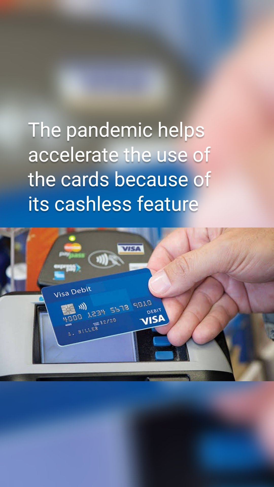 The pandemic helps accelerate the use of the cards because of its cashless feature